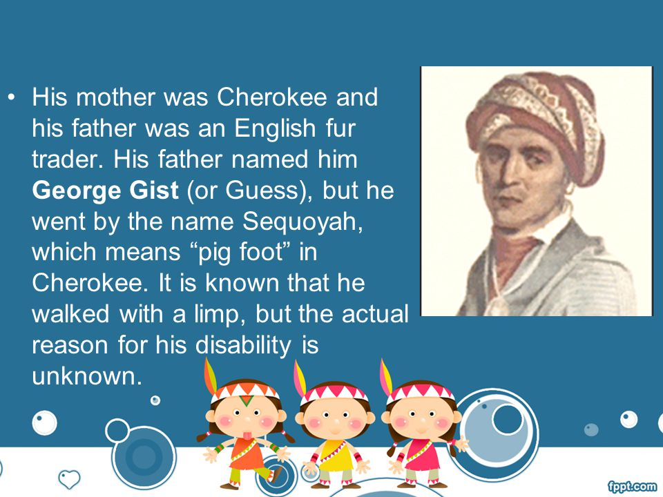 His mother was Cherokee and his father was an English fur trader