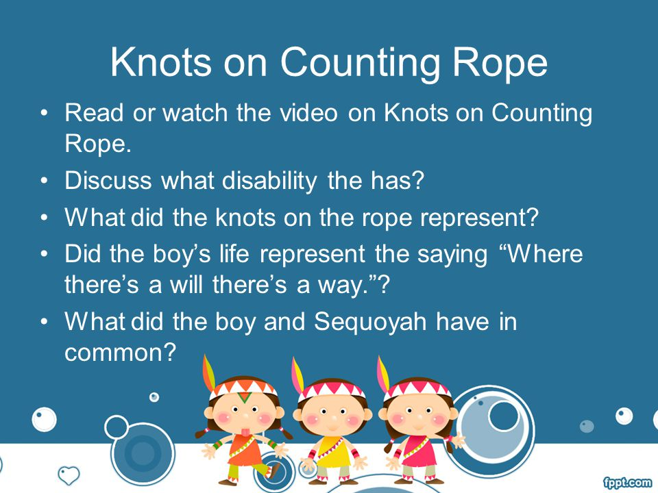 Knots on Counting Rope Read or watch the video on Knots on Counting Rope. Discuss what disability the has