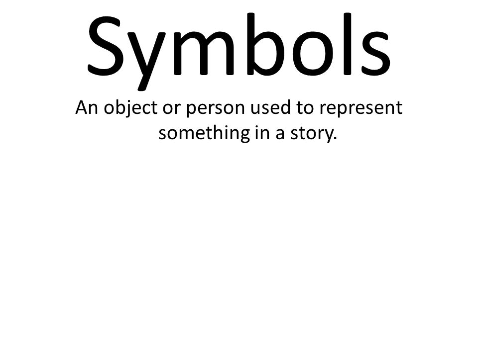 An object or person used to represent something in a story.