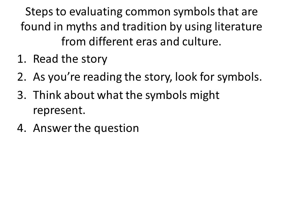Steps to evaluating common symbols that are found in myths and tradition by using literature from different eras and culture.