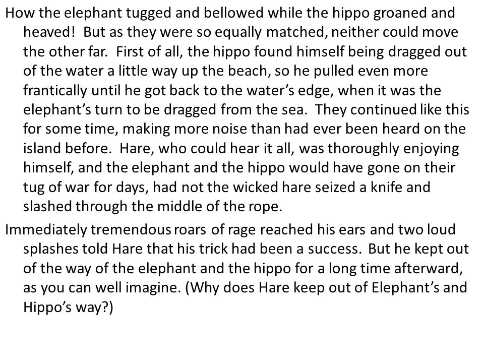 How the elephant tugged and bellowed while the hippo groaned and heaved.
