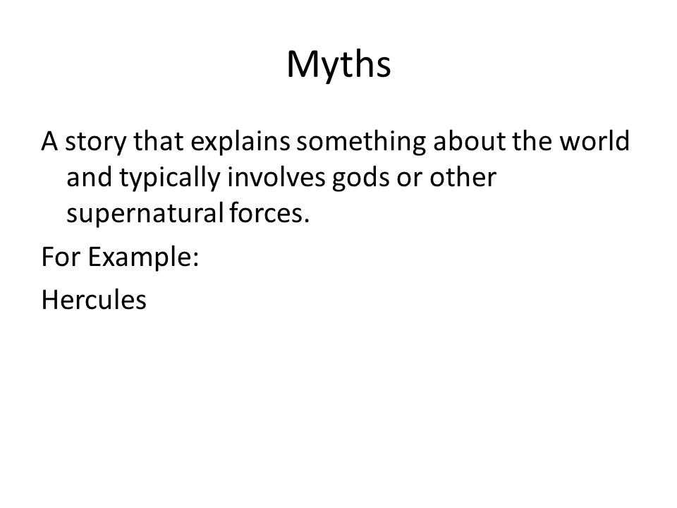 Myths A story that explains something about the world and typically involves gods or other supernatural forces.