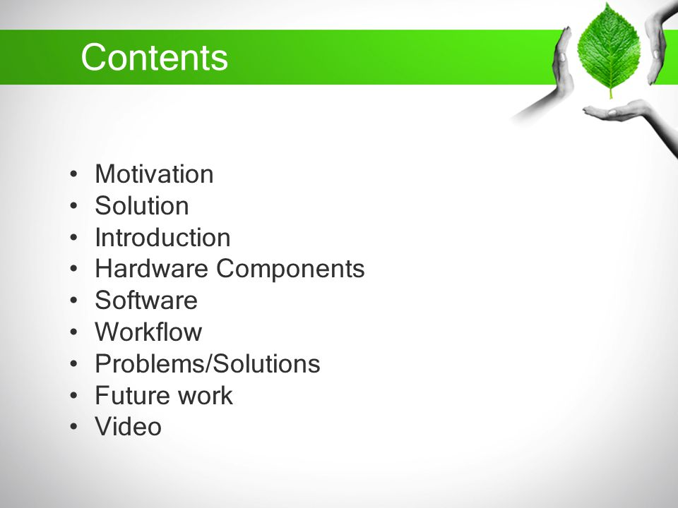 Contents Motivation Solution Introduction Hardware Components Software