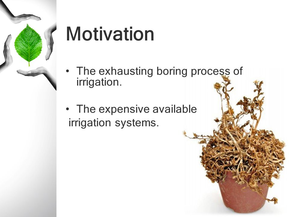 Motivation The exhausting boring process of irrigation.
