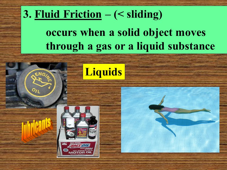 3. Fluid Friction – (< sliding)