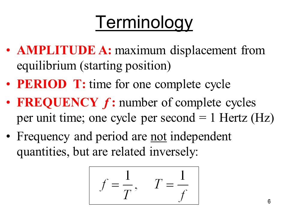 Terminology AMPLITUDE A: maximum displacement from equilibrium (starting position) PERIOD T: time for one complete cycle.