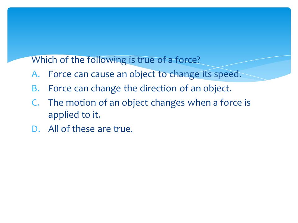Which of the following is true of a force