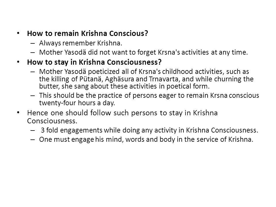 How to remain Krishna Conscious
