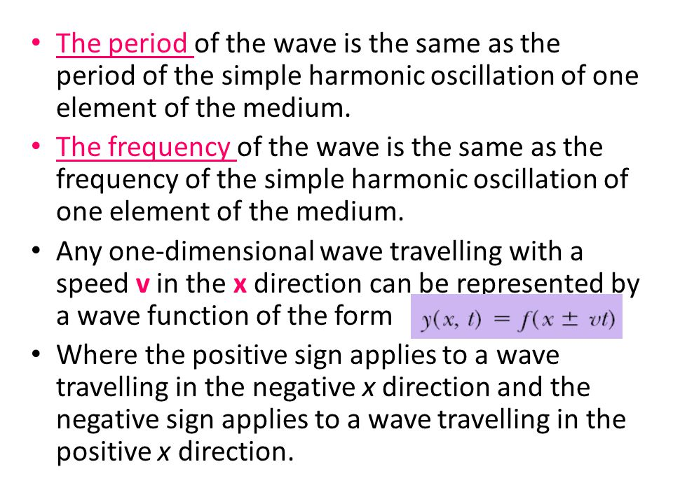 The period of the wave is the same as the period of the simple harmonic oscillation of one element of the medium.
