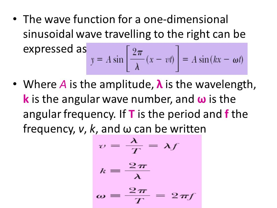 The wave function for a one-dimensional sinusoidal wave travelling to the right can be expressed as