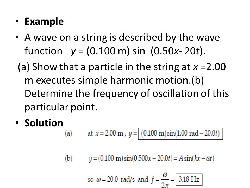 Example A wave on a string is described by the wave function y = (0.100 m) sin (0.50x- 20t).