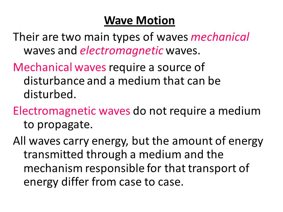 Wave Motion Their are two main types of waves mechanical waves and electromagnetic waves.