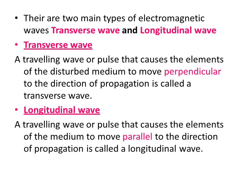 Their are two main types of electromagnetic waves Transverse wave and Longitudinal wave