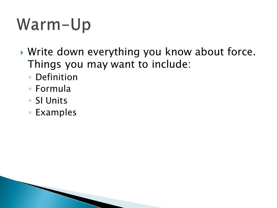 Warm-Up Write down everything you know about force. Things you may want to include: Definition. Formula.