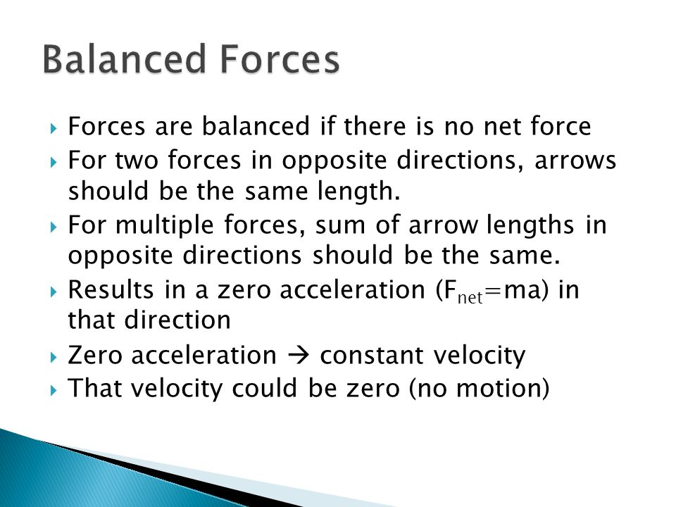 Balanced Forces Forces are balanced if there is no net force