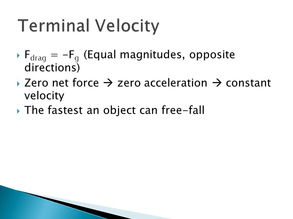 Terminal Velocity Fdrag = -Fg (Equal magnitudes, opposite directions)