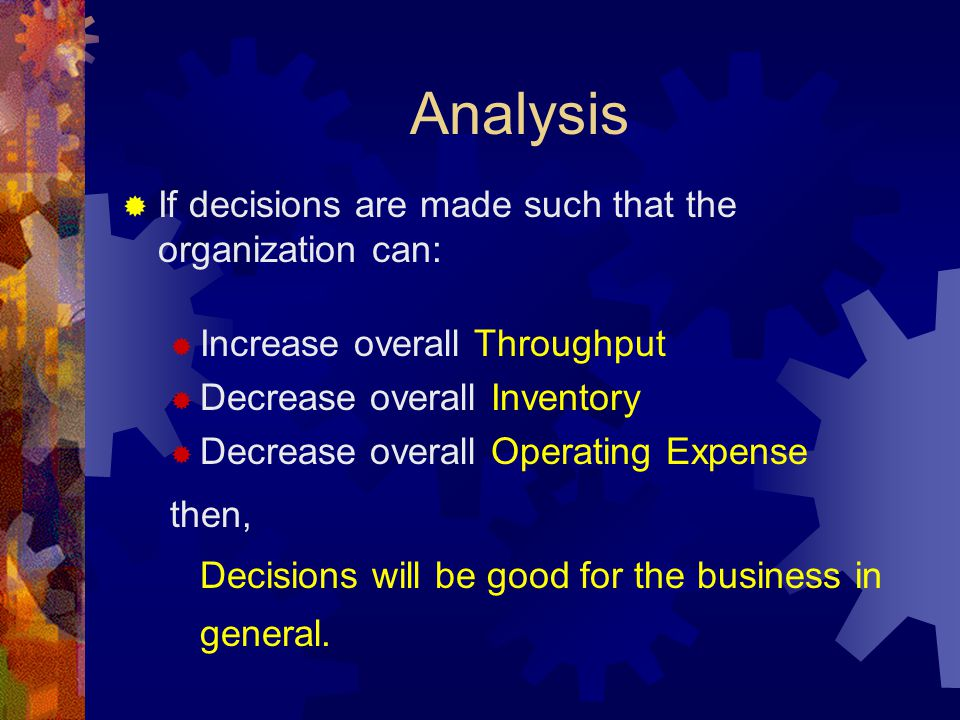 Analysis If decisions are made such that the organization can: