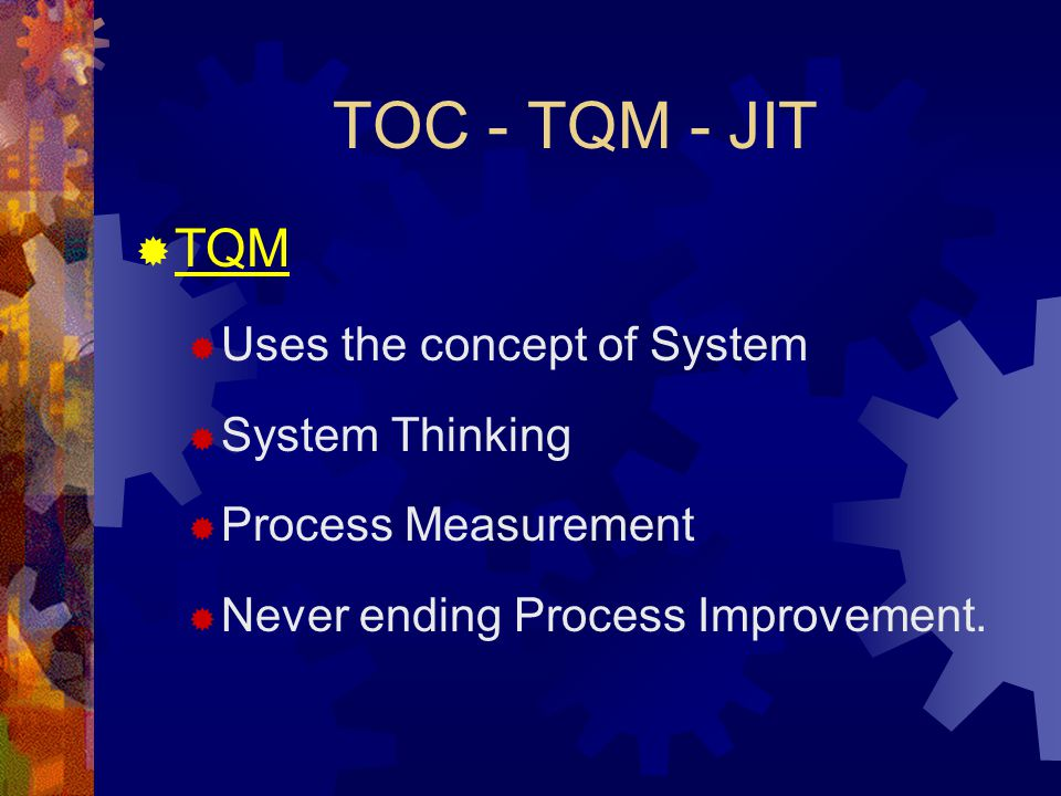 TOC - TQM - JIT TQM Uses the concept of System System Thinking