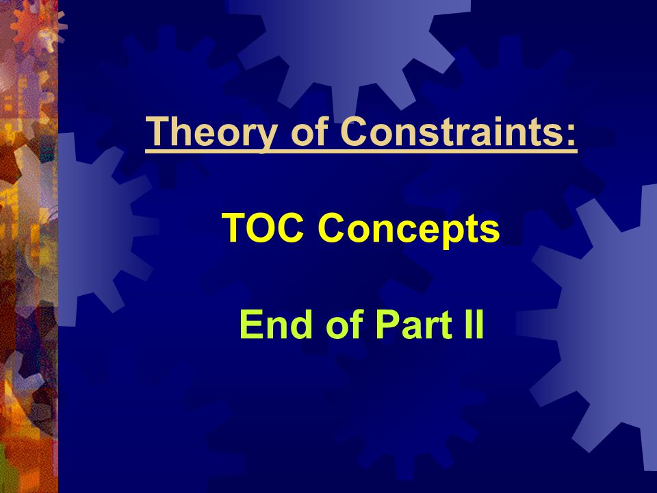 Theory of Constraints: TOC Concepts End of Part II