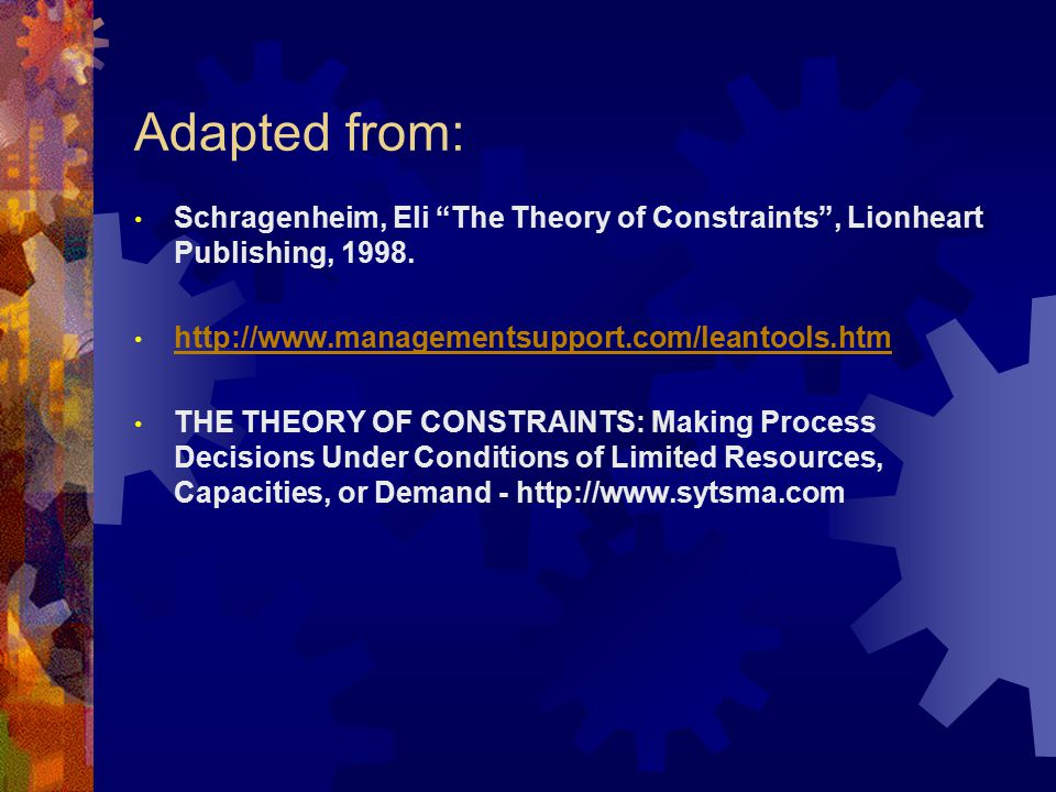 Adapted from: Schragenheim, Eli The Theory of Constraints , Lionheart Publishing, 1998. http://www.managementsupport.com/leantools.htm.