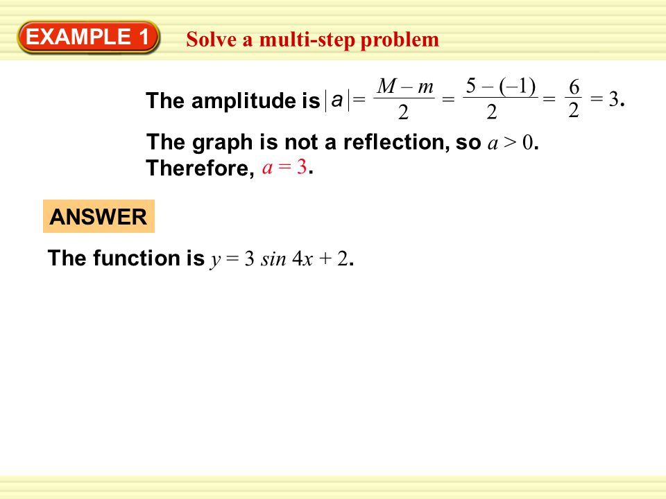 EXAMPLE 1 Solve a multi-step problem. a. M – m. 2. = 5 – (–1) 2. = 6. 2. = The amplitude is.