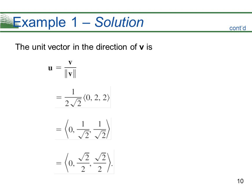Example 1 – Solution cont'd The unit vector in the direction of v is