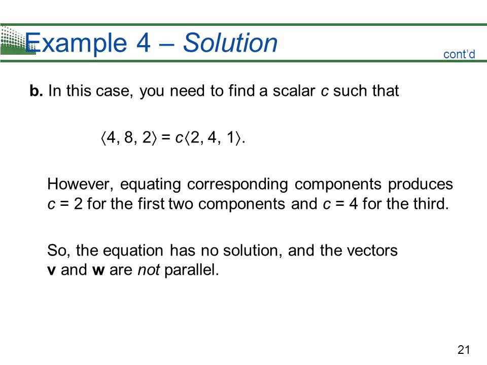 Example 4 – Solution cont'd. b. In this case, you need to find a scalar c such that. 4, 8, 2 = c 2, 4, 1.