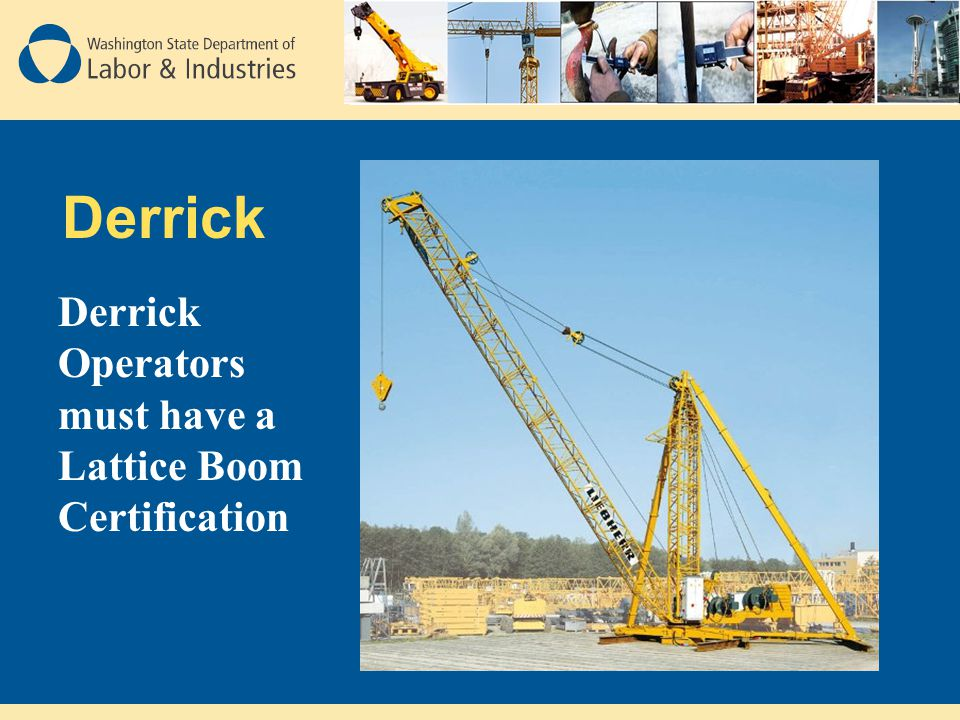 Derrick Derrick Operators must have a Lattice Boom Certification