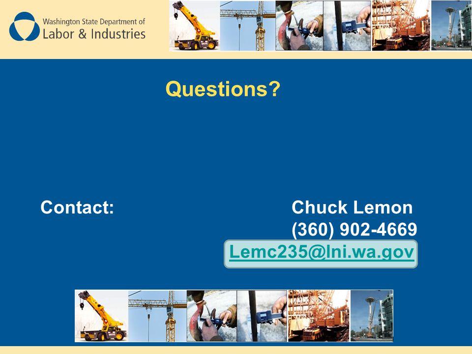 Questions Contact: Chuck Lemon (360) 902-4669 Lemc235@lni.wa.gov