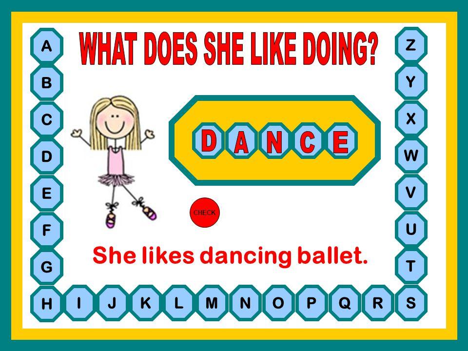 She likes dancing ballet.