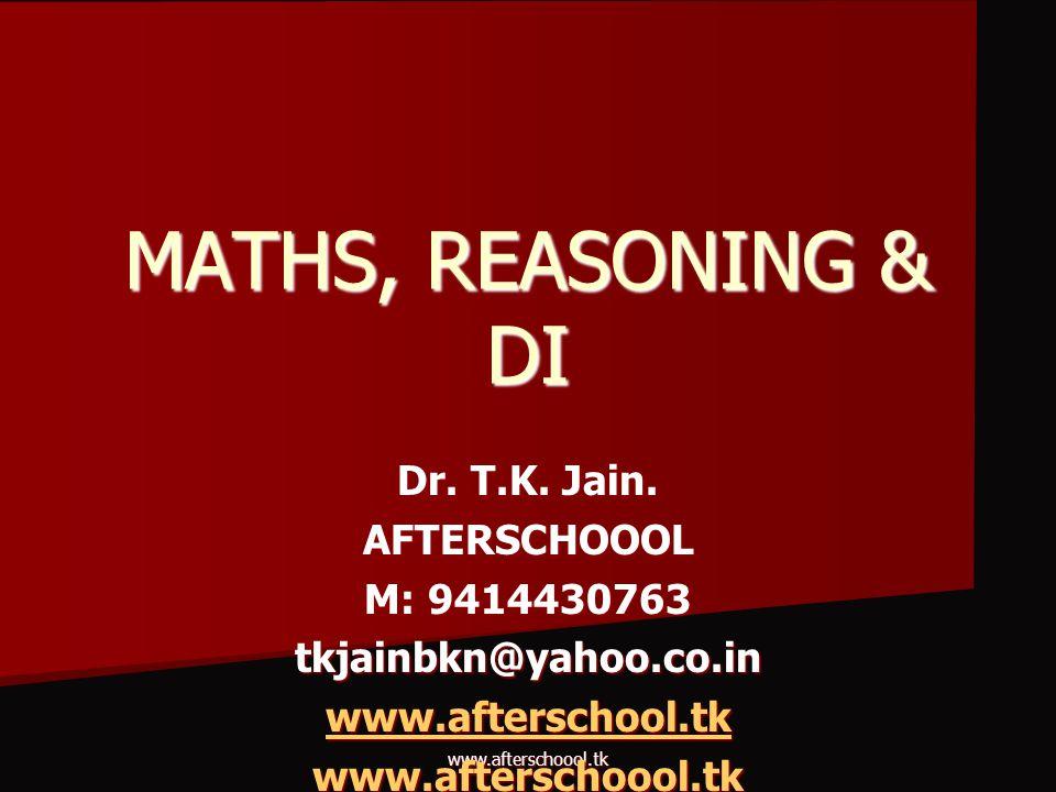 MATHS, REASONING & DI Dr. T.K. Jain. AFTERSCHOOOL M: 9414430763