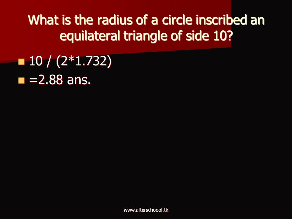 What is the radius of a circle inscribed an equilateral triangle of side 10