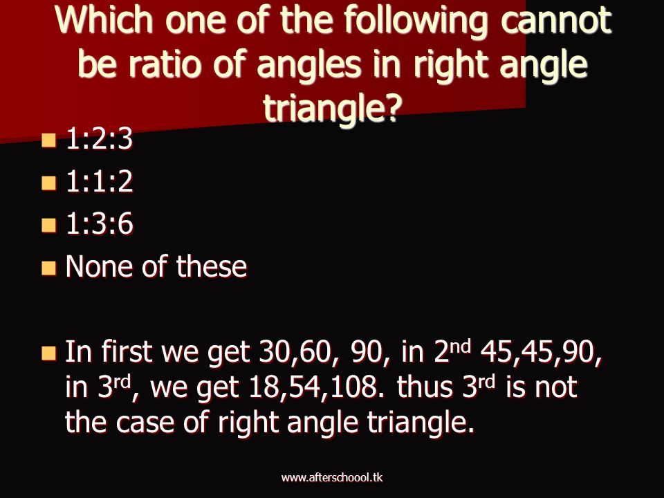Which one of the following cannot be ratio of angles in right angle triangle