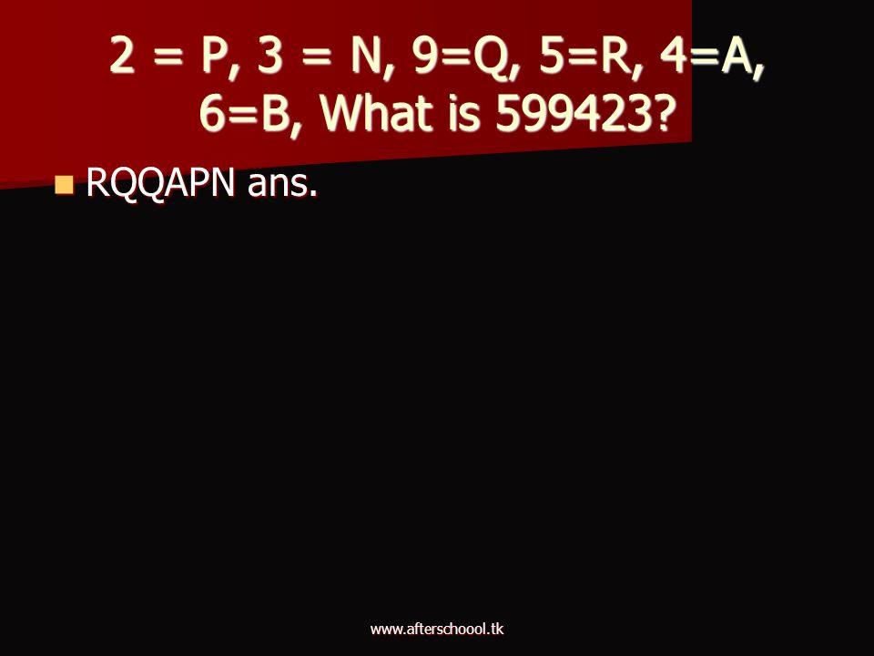 2 = P, 3 = N, 9=Q, 5=R, 4=A, 6=B, What is 599423 RQQAPN ans.