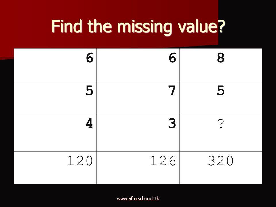 Find the missing value 6 8 5 7 4 3 120 126 320 www.afterschoool.tk