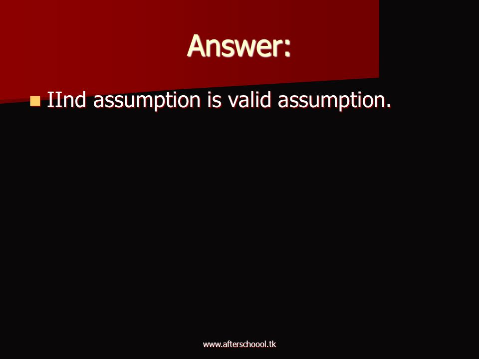 Answer: IInd assumption is valid assumption. www.afterschoool.tk