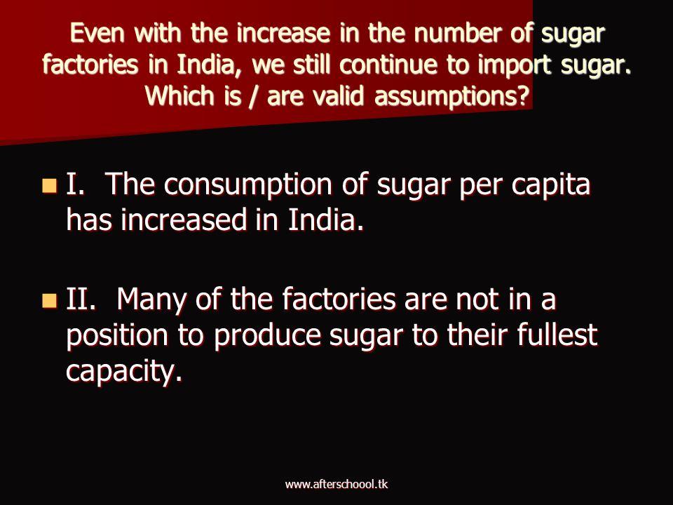 I. The consumption of sugar per capita has increased in India.