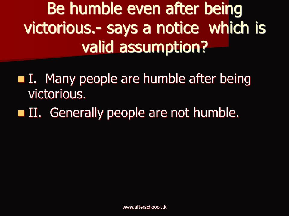 Be humble even after being victorious