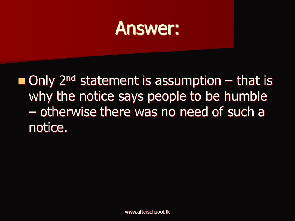 Answer: Only 2nd statement is assumption – that is why the notice says people to be humble – otherwise there was no need of such a notice.