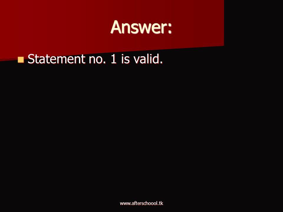 Answer: Statement no. 1 is valid. www.afterschoool.tk