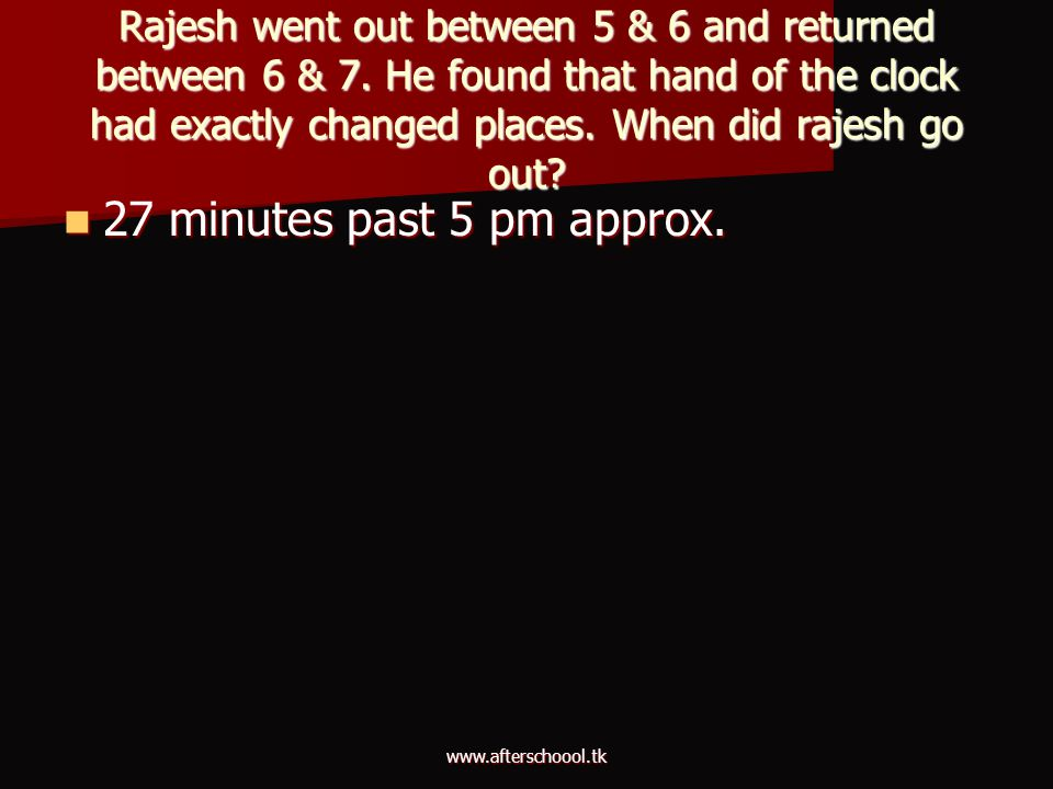 Rajesh went out between 5 & 6 and returned between 6 & 7