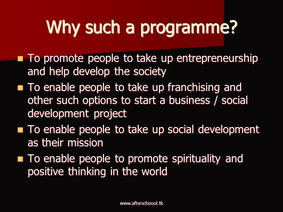 Why such a programme To promote people to take up entrepreneurship and help develop the society.