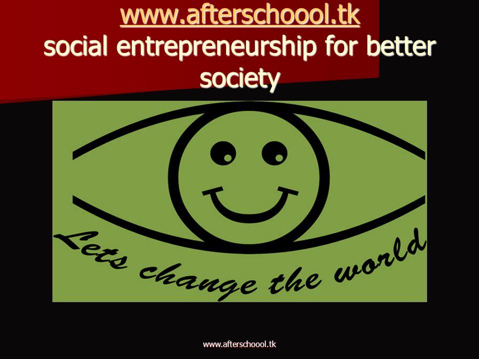 www.afterschoool.tk social entrepreneurship for better society