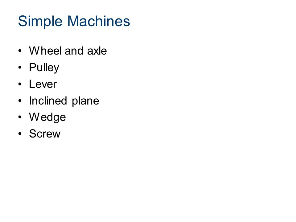 Simple Machines Wheel and axle Pulley Lever Inclined plane Wedge Screw