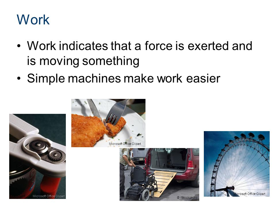 Work Work indicates that a force is exerted and is moving something