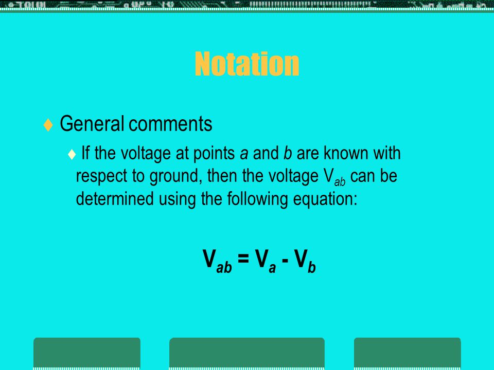 Notation Vab = Va - Vb General comments