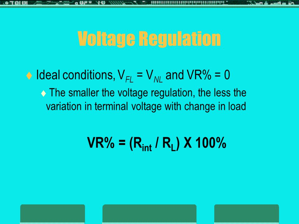 Voltage Regulation VR% = (Rint / RL) X 100%