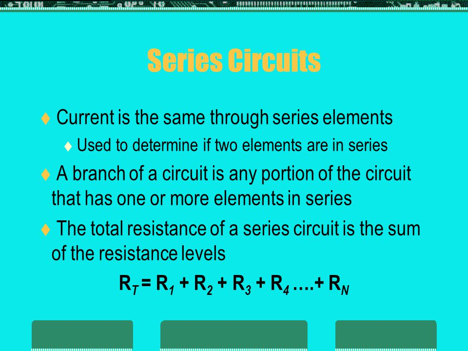 Series Circuits Current is the same through series elements