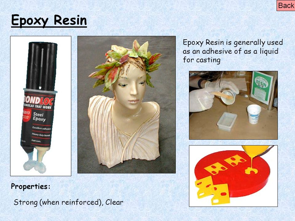 Back Epoxy Resin. Epoxy Resin is generally used as an adhesive of as a liquid for casting. Properties:
