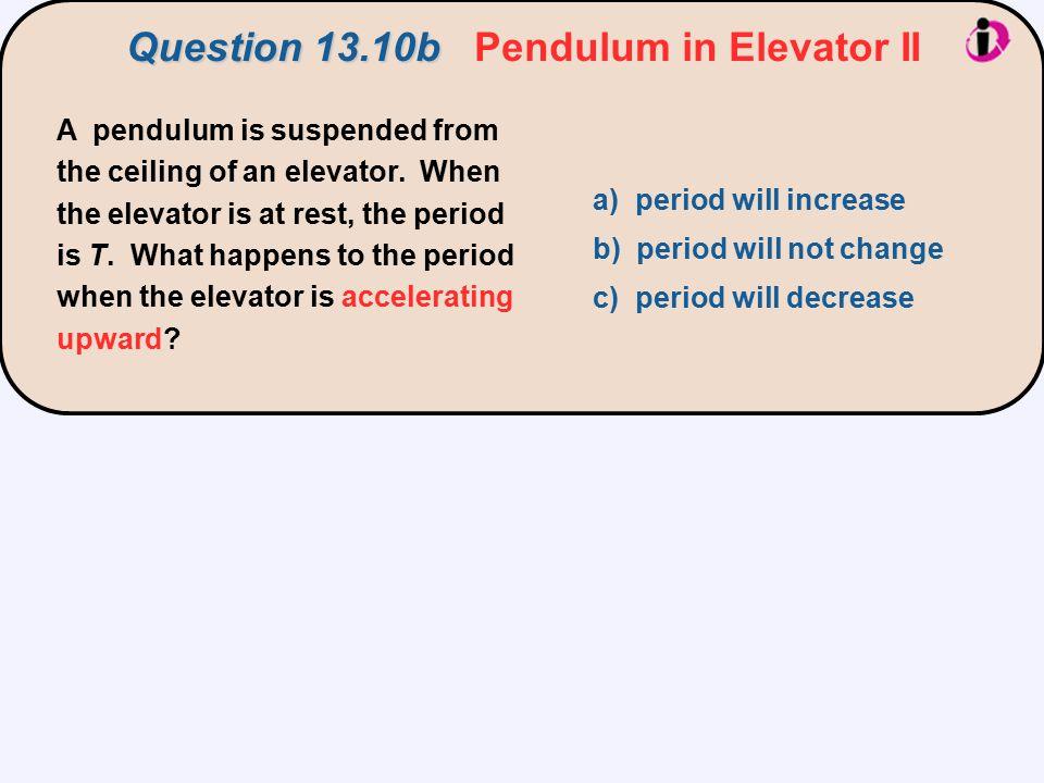 Question 13.10b Pendulum in Elevator II